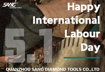 Happy International Labour day to SANG DIAMOND TOOLS customers